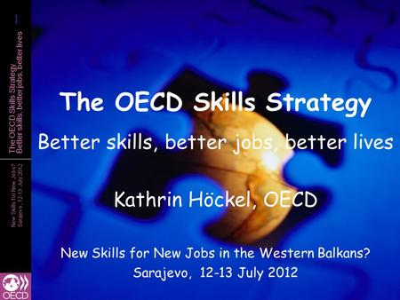 New Skills for New Jobs? Sarajevo, 12-13 July 2012 The OECD Skills Strategy Better skills, better jobs, better lives The OECD Skills Strategy Better skills,