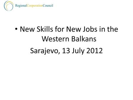 New Skills for New Jobs in the Western Balkans Sarajevo, 13 July 2012.