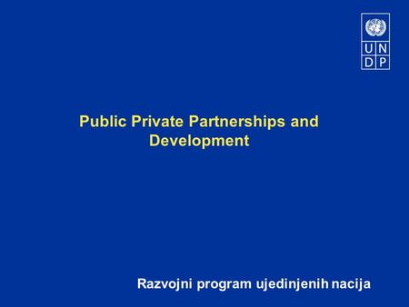 Public Private Partnerships and Development Razvojni program ujedinjenih nacija.