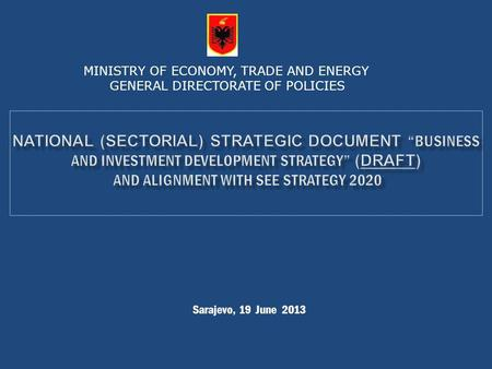 Sarajevo, 19 June 2013 MINISTRY OF ECONOMY, TRADE AND ENERGY GENERAL DIRECTORATE OF POLICIES.