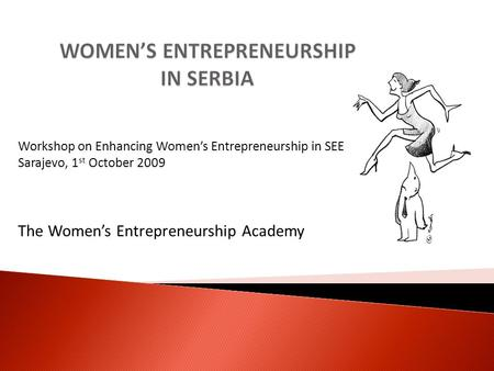 Workshop on Enhancing Womens Entrepreneurship in SEE Sarajevo, 1 st October 2009 The Womens Entrepreneurship Academy.