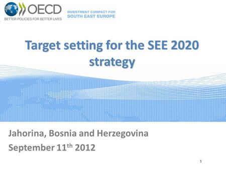 Target setting for the SEE 2020 strategy Jahorina, Bosnia and Herzegovina September 11 th 2012 1.