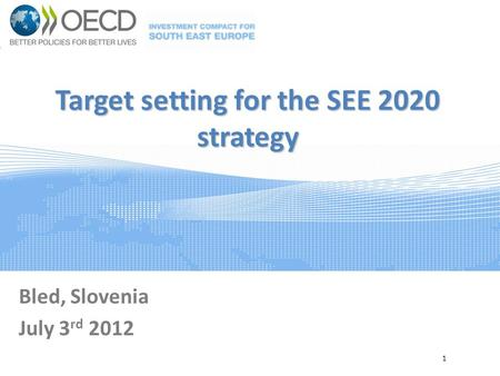 Target setting for the SEE 2020 strategy Bled, Slovenia July 3 rd 2012 1.
