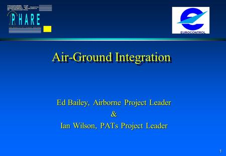 1 Air-Ground Integration Ed Bailey, Airborne Project Leader & Ian Wilson, PATs Project Leader.