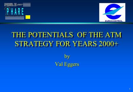 1 THE POTENTIALS OF THE ATM STRATEGY FOR YEARS 2000+ by Val Eggers.