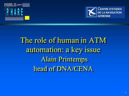 1 The role of human in ATM automation: a key issue Alain Printemps head of DNA/CENA.
