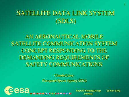 26 Nov 2002 NexSAT Steering Group meeting 1 SATELLITE DATA LINK SYSTEM (SDLS) AN AERONAUTICAL MOBILE SATELLITE COMMUNICATION SYSTEM CONCEPT RESPONDING.