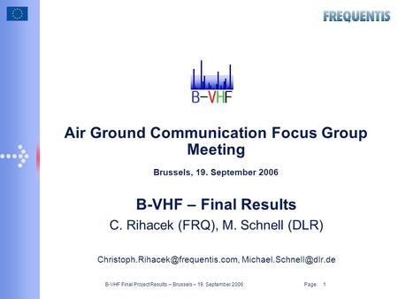 B-VHF Final Project Results – Brussels – 19. September 2006 Page: 1 Air Ground Communication Focus Group Meeting Brussels, 19. September 2006 B-VHF – Final.