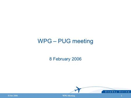 8 Feb 2006WPG Meeting1 WPG – PUG meeting 8 February 2006.