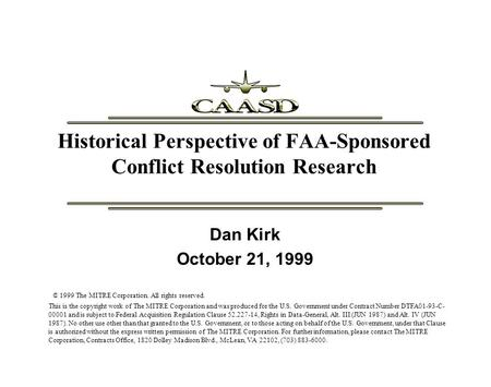 Historical Perspective of FAA-Sponsored Conflict Resolution Research © 1999 The MITRE Corporation. All rights reserved. This is the copyright work of The.