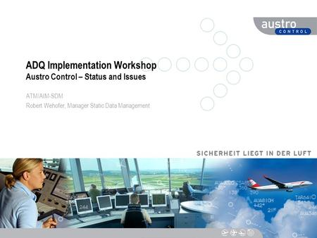 ADQ Implementation Workshop Austro Control – Status and Issues