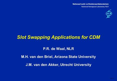 Nationaal Lucht- en Ruimtevaartlaboratorium National Aerospace Laboratory NLR DXXX-1A Slot Swapping Applications for CDM P.R. de Waal, NLR M.H. van den.