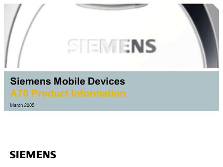 Siemens Mobile Devices A70 Product Information March 2005.