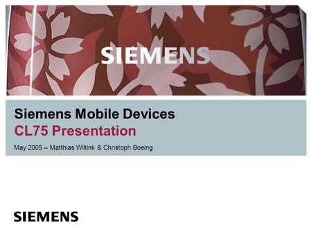 Siemens Mobile Devices CL75 Presentation May 2005 – Matthias Wiltink & Christoph Boeing.