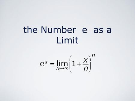 The Number e as a Limit. The Number e as a Limit by M. Seppälä The mathematical constant e is that number for which the tangent to the graph of e x at.