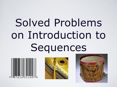 Solved Problems on Introduction to Sequences. Solved Problems on Introduction to Sequences by Mika Seppälä Sequences Definition A sequence ( a n )=( a.