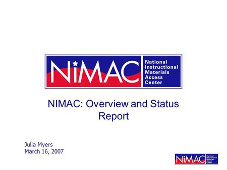 NIMAC: Overview and Status Report Julia Myers March 16, 2007.