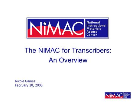 The NIMAC for Transcribers: An Overview Nicole Gaines February 28, 2008.