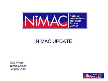 NIMAC UPDATE Julia Myers Nicole Gaines January 2008.