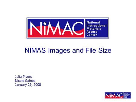 NIMAS Images and File Size Julia Myers Nicole Gaines January 29, 2008.