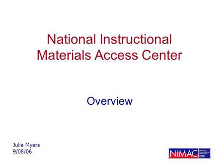 National Instructional Materials Access Center Overview Julia Myers 9/08/06.