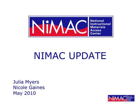 NIMAC UPDATE Julia Myers Nicole Gaines May 2010. NIMAC Statistics Accepted File Sets: April 2009: 15,735 April 2010: 20,028 (27% Increase)