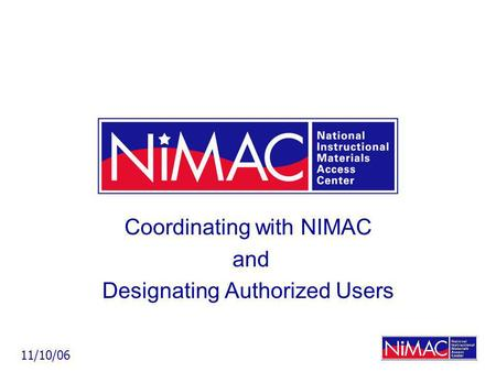 Coordinating with NIMAC and Designating Authorized Users 11/10/06.