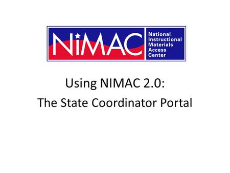 Using NIMAC 2.0: The State Coordinator Portal NIMAC 2.0 for AMPs.
