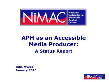 APH as an Accessible Media Producer: A Status Report Julia Myers January 2010.