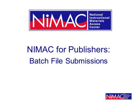 NIMAC for Publishers: Batch File Submissions. What is a batch delivery? Files larger than 60 MB must be delivered directly to NIMACs system vendor, OverDrive,