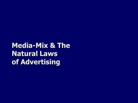 Media-Mix & The Natural Laws of Advertising. One Iron Law of Advertising Ad dollars follow consumers. Ad dollars follow consumers. Often this Iron Law.