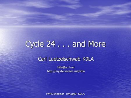 PVRC Webinar - 19Aug09 - K9LA Cycle 24... and More Carl Luetzelschwab K9LA