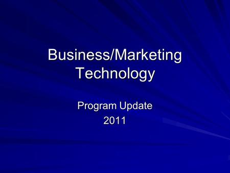Business/Marketing Technology Program Update 2011.
