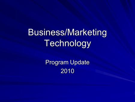 Business/Marketing Technology Program Update 2010.