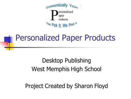 Personalized Paper Products Desktop Publishing West Memphis High School Project Created by Sharon Floyd.