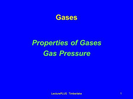 LecturePLUS Timberlake1 Gases Properties of Gases Gas Pressure.