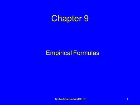Timberlake LecturePLUS1 Chapter 9 Empirical Formulas.
