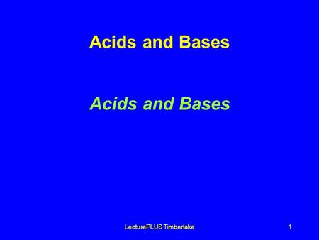 LecturePLUS Timberlake1 Acids and Bases. LecturePLUS Timberlake2 Arrhenius Acids and Bases Acids produce H + in aqueous solutions water HCl H + (aq) +