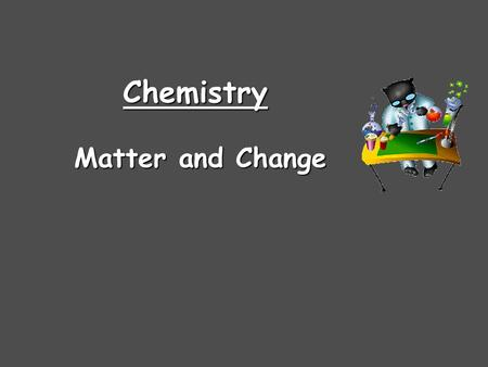 Chemistry Matter and Change.