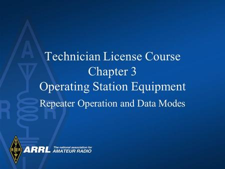 Technician License Course Chapter 3 Operating Station Equipment Repeater Operation and Data Modes.