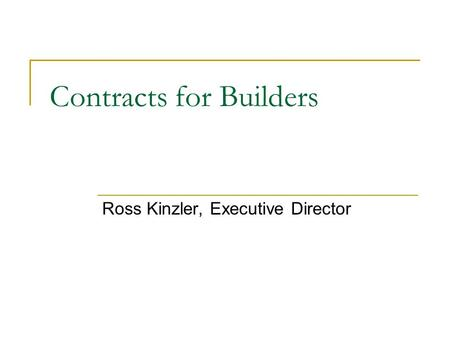 Contracts for Builders Ross Kinzler, Executive Director.