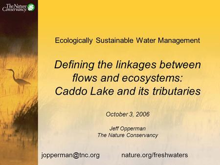 Ecologically Sustainable Water Management Defining the linkages between flows and ecosystems: Caddo Lake and its tributaries October 3, 2006 Jeff Opperman.