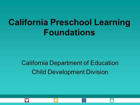California Preschool Learning Foundations California Department of Education Child Development Division.