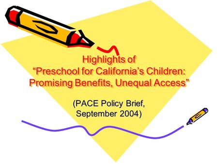 Highlights of Preschool for Californias Children: Promising Benefits, Unequal Access (PACE Policy Brief, September 2004)