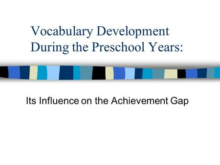 Vocabulary Development During the Preschool Years: