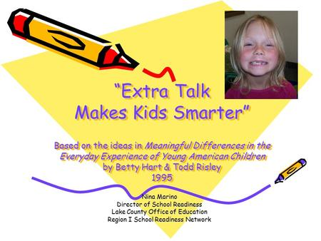 """Extra Talk Makes Kids Smarter"" Based on the ideas in Meaningful Differences in the Everyday Experience of Young American Children by Betty Hart & Todd."