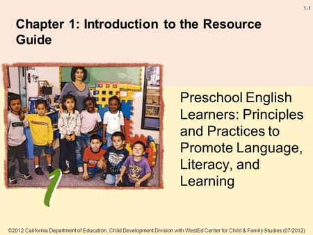 1-1 Chapter 1: Introduction to the Resource Guide Preschool English Learners: Principles and Practices to Promote Language, Literacy, and Learning ©2012.