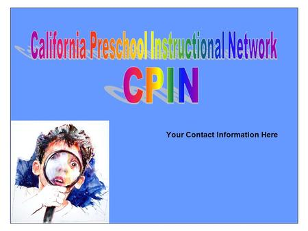 Your Contact Information Here. Preschool Closes the Readiness Gap There is a growing recognition in California and across the nation of the importance.