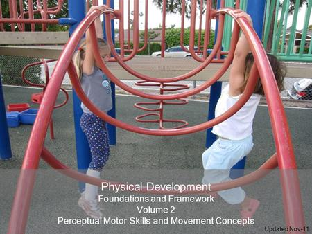 Physical Development Foundations and Framework Volume 2 Perceptual Motor Skills and Movement Concepts 1 Updated Nov-11.
