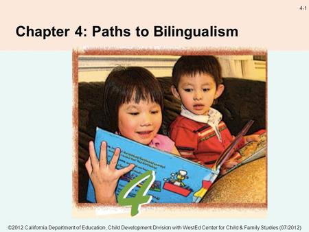 ©2012 California Department of Education, Child Development Division with WestEd Center for Child & Family Studies (07/2012) 4-1 Chapter 4: Paths to Bilingualism.